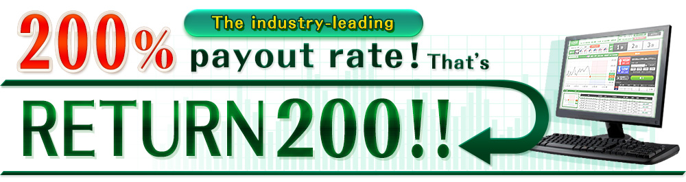 The industry-leading 200% payout rate! That's RETURN200!!