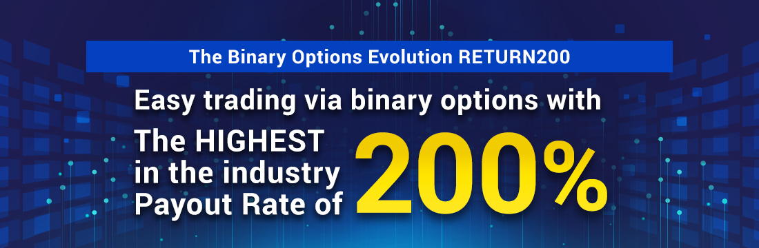 The Binary Options Evolution RETURN200.Easy trading via binary options with The HIGHEST in the industry Payout Rate of 200%